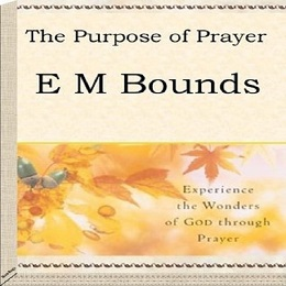 The Purpose of Prayer -E.M. Bounds