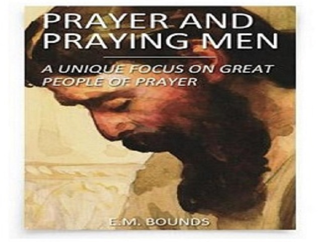 Prayer and Praying Men by E.M. Bounds