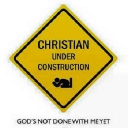We are still under construction with God working on us.