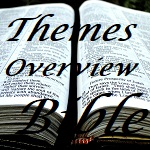 Themes and Overview and all about the Bible